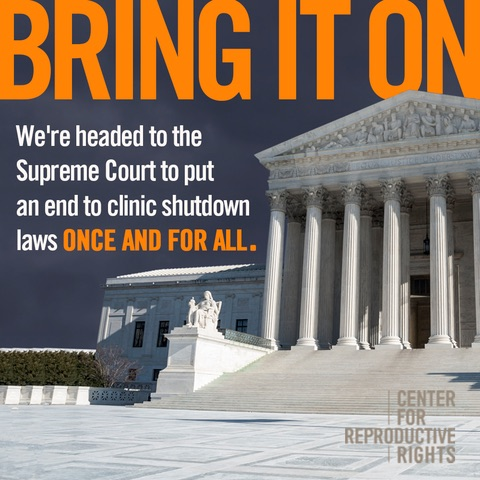 Bring it on. We're headed to the Supreme Court to put an end to clinic shutdown laws once and for all.
